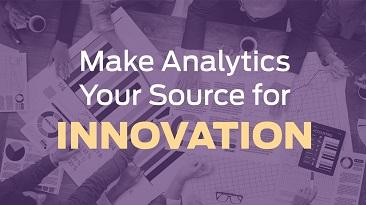 Make Analytics Your Source for Innovation