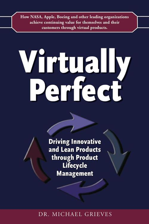 Dr. Michael Grieves's new book, Virtually Perfect, examines how companies like NASA and Apple are driving innovation and lean products through PLM and virtual product development.