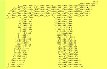 A winning entry in the Intl. Obfuscated C Code Challenge. The source code is in the shape of pi and is full of pi-ity?  The program prints the value of e to a number of decimal places.  