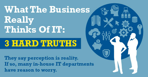 What The Business Really Thinks Of IT: 3 Hard Truths