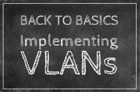 VLAN Implementation Guide: The Basics