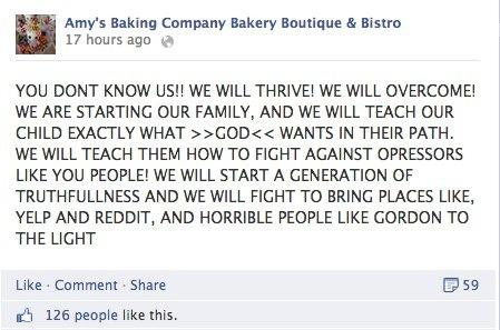 Amy's Baking Company Perhaps the most memorable meltdown of the year featured an Arizona bakery visited by celebrity chef Gordon Ramsey on the television show Kitchen Nightmares. After the episode aired, viewers took to the bakery's Facebook page to criticize the owner for not changing her ways. The result: an epic hour-long, all-caps rant unlike any other.
