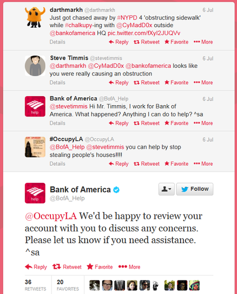 Bank of America What happens when robots run your Twitter feed? It started with a tweet by @darthmarkh about New York City police chasing him away from his 'chalkupy' sidewalk chalk drawing outside a Bank of America. That's when Bank of America's 'BofA_Help' Twitter account picked up on the activity and kicked into high gear, tweeting the same generic answers to those who commented on @darthmarkh's original post. Regardless of the tweets' content, the account offered to 'review your account with you to discuss any concerns.'