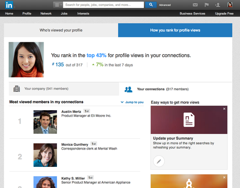 Compare your profile's popularity Most recently, LinkedIn added a new tab to its most popular feature, Who's Viewed Your Profile. Called How You Rank, it shows you how much traffic your profile generates compared to your connections and other people from your company. LinkedIn displays your rank among your connections at the top -- both in percentage and numerical rank -- and shares whether your rank has improved or decreased in the last week. This information is visible only to you; your connections cannot see it. The new How You Rank feature is a handy tool for all LinkedIn users, the company said. If you're looking for a job, hiring managers are more likely to look at your profile if you look at theirs, LinkedIn said. 'Nearly 80% of candidates today are found through networking -- so if you notice a recruiter at a company you're interested in has viewed your profile, don't be afraid to reach out to them.'