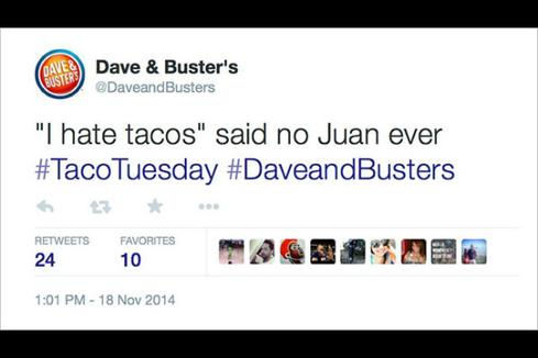 2. Dave & Buster's taco tweet   To promote 'Taco Tuesday,' restaurant chain Dave & Buster's posted a tweet that followers agreed was a bad attempt at humor. The tweet in question: ''I hate tacos' said no Juan ever #TacoTuesday #DaveandBusters.'  Followers called out the company, and eventually it deleted the tweet. Later, it issued a reply: 'We sincerely apologize for the tweet that went out today our intention was never to offend anyone please accept our apology.'