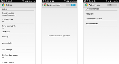 Android: Password History  Android devices enable users to restrict autofill form options and password history with the help of the default browser, Google Chrome. When disabled, the autofill and password options prevent a mobile device from storing passcodes or auto-filling forms using saved information. These options provide particularly effective security measures. For example, if a company employee has stored a credit card number on the device, the details are not stored and the user is protected from unauthorized purchases being made.